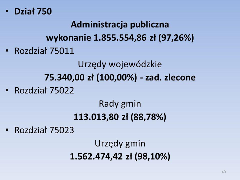 Dział 750 Administracja publiczna wykonanie 1.855.554,86 zł (97,26%) Rozdział 75011 Urzędy wojewódzkie 75.340,00 zł (100,00%) - zad.