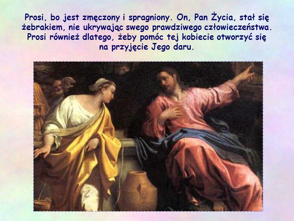 Jezus jednak niczego nie narzuca. Nie upomina kobiety nawet z powodu jej nieprawidłowego związku. On, który może dać wszystko - prosi, bo naprawdę pot