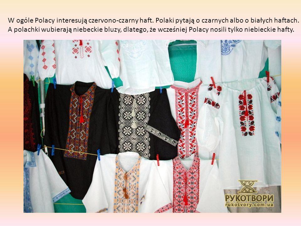 W ogόle Polacy interesują czervono-czarny haft. Polaki pytają o czarnych albo o białych haftach. A polachki wubierają niebeckie bluzy, dlatego, że wcz