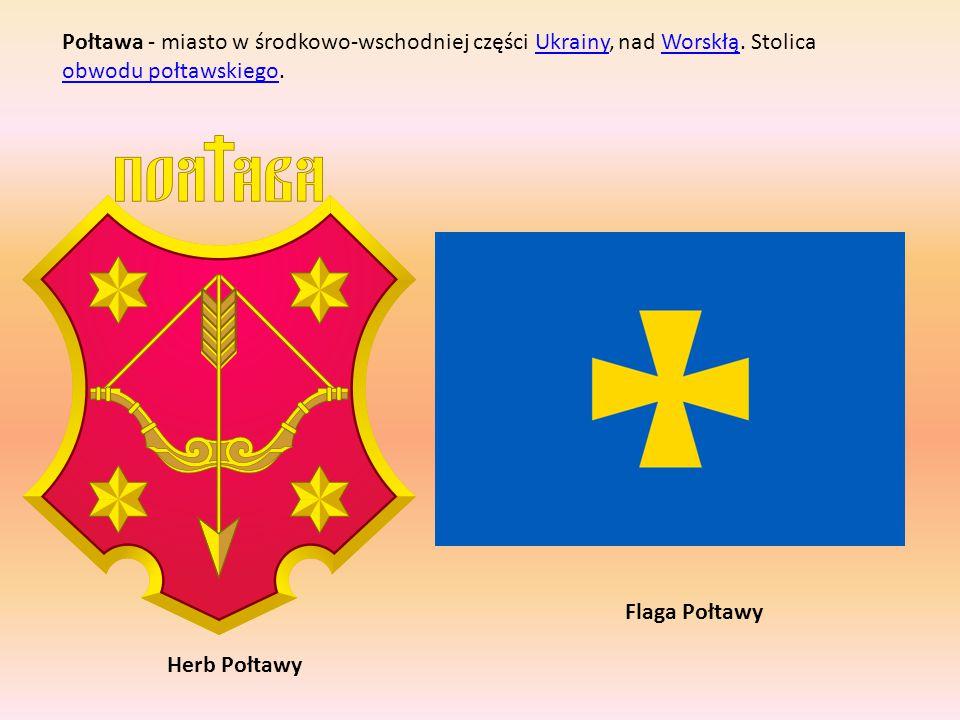 Połtawa - miasto w środkowo-wschodniej części Ukrainy, nad Worskłą. Stolica obwodu połtawskiego.UkrainyWorskłą obwodu połtawskiego Herb Połtawy Flaga