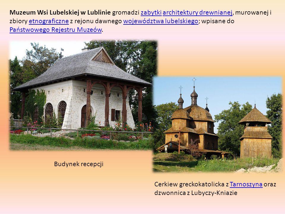 Muzeum Wsi Lubelskiej w Lublinie gromadzi zabytki architektury drewnianej, murowanej i zbiory etnograficzne z rejonu dawnego województwa lubelskiego;