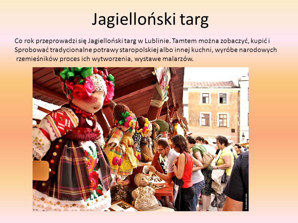 Jagielloński targ Co rok przeprowadzi się Jagielloński targ w Lublinie. Tamtem można zobaczyć, kupić i Sprobować tradycionalne potrawy staropolskiej a