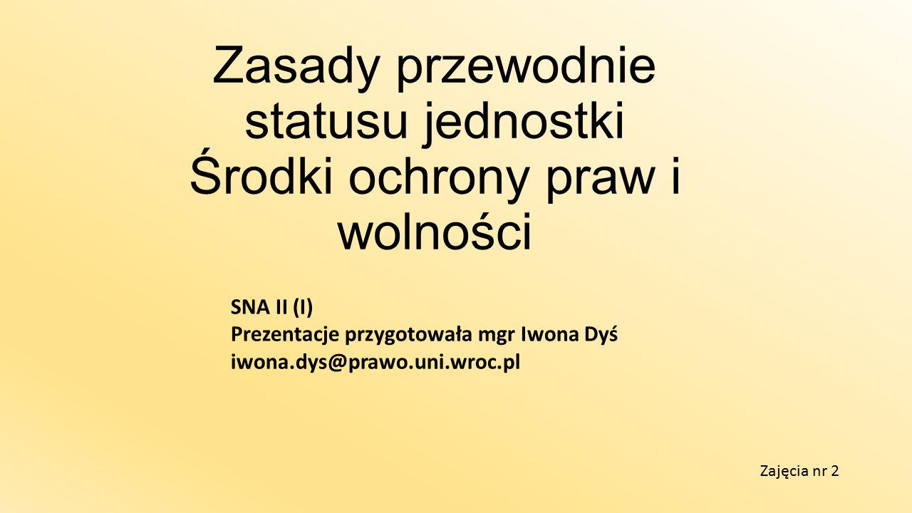 Zasady przewodnie statusu jednostki Środki ochrony praw i wolności SNA II (I) Prezentacje przygotowała mgr Iwona Dyś iwona.dys@prawo.uni.wroc.pl Zajęcia nr 2