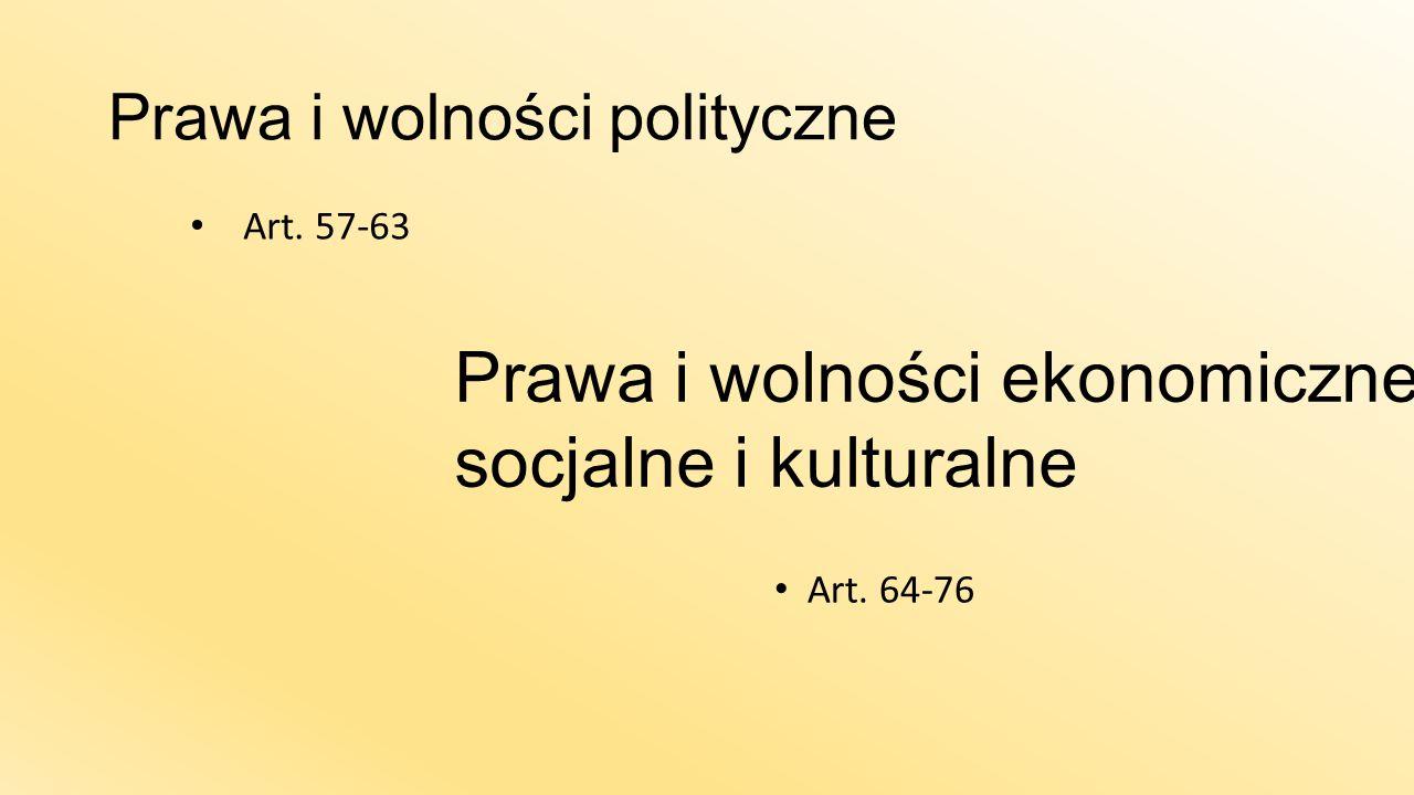 Prawa i wolności polityczne Prawa i wolności ekonomiczne, socjalne i kulturalne Art. 57-63 Art. 64-76