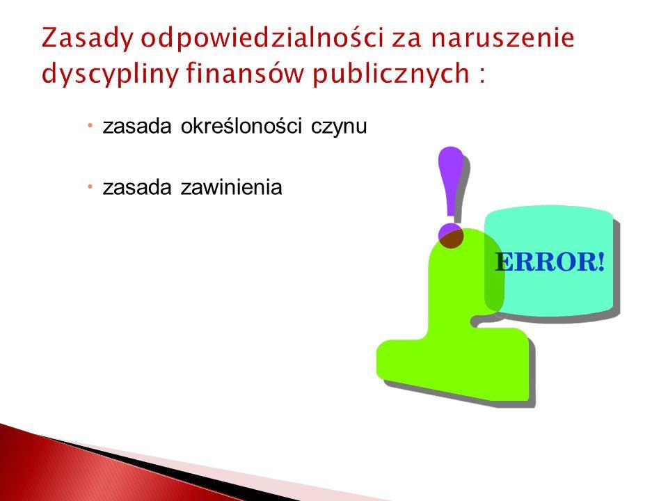 Zasady odpowiedzialności za naruszenie dyscypliny finansów publicznych :  zasada określoności czynu  zasada zawinienia
