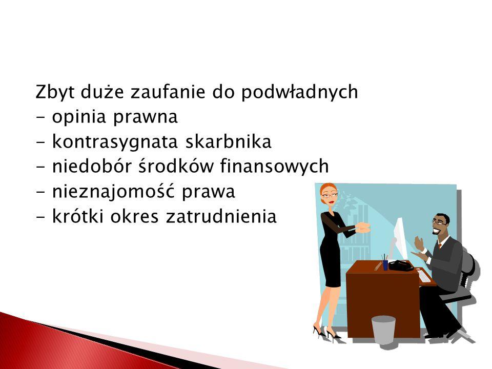 Zbyt duże zaufanie do podwładnych - opinia prawna - kontrasygnata skarbnika - niedobór środków finansowych - nieznajomość prawa - krótki okres zatrudnienia