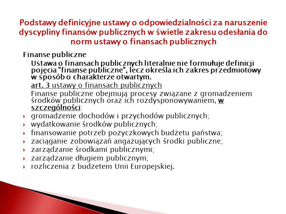 Finanse publiczne Ustawa o finansach publicznych literalnie nie formułuje definicji pojęcia finanse publiczne , lecz określa ich zakres przedmiotowy w sposób o charakterze otwartym.