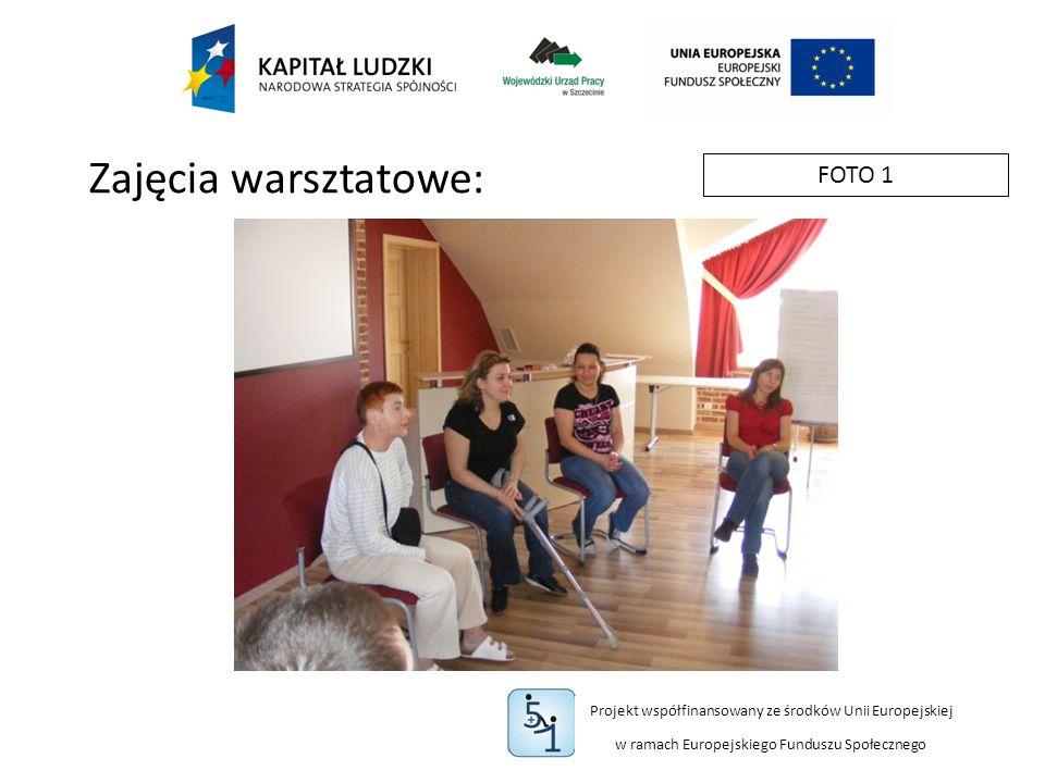 Projekt współfinansowany ze środków Unii Europejskiej w ramach Europejskiego Funduszu Społecznego FOTO 1 Zajęcia warsztatowe: