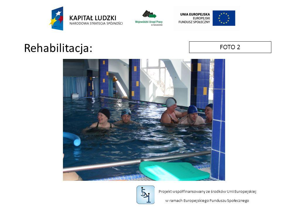 Projekt współfinansowany ze środków Unii Europejskiej w ramach Europejskiego Funduszu Społecznego FOTO 2 Rehabilitacja: