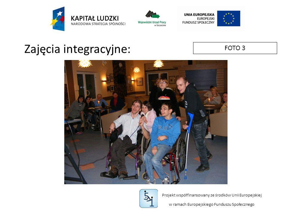 Projekt współfinansowany ze środków Unii Europejskiej w ramach Europejskiego Funduszu Społecznego FOTO 3 Zajęcia integracyjne: