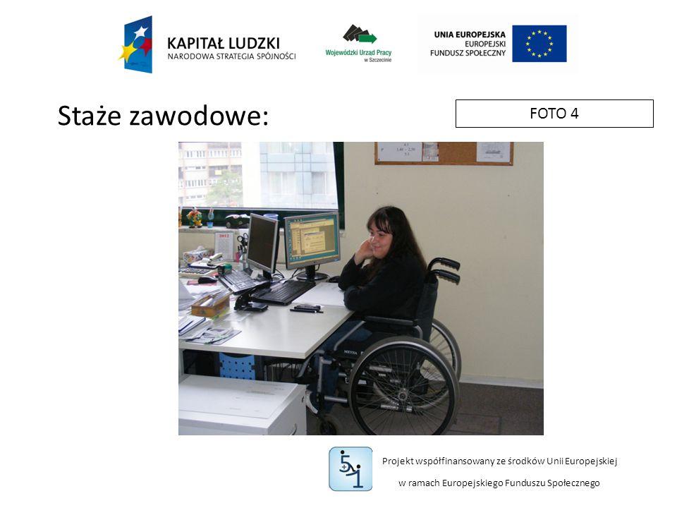 Projekt współfinansowany ze środków Unii Europejskiej w ramach Europejskiego Funduszu Społecznego FOTO 4 Staże zawodowe: