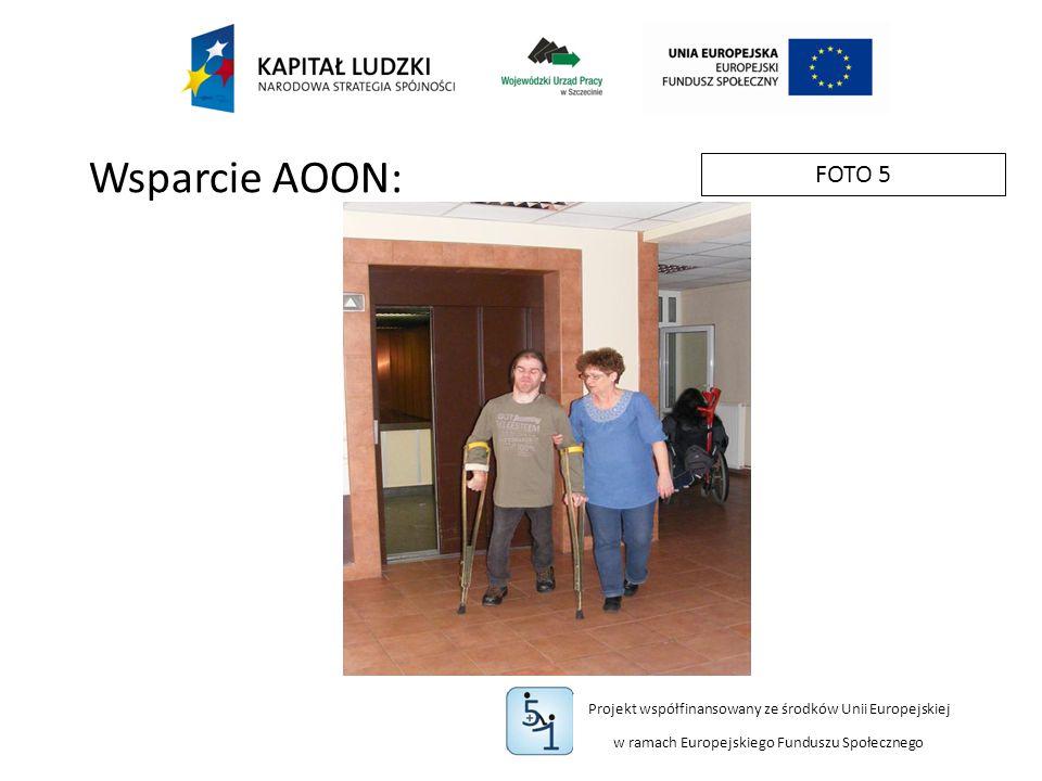 Projekt współfinansowany ze środków Unii Europejskiej w ramach Europejskiego Funduszu Społecznego FOTO 5 Wsparcie AOON: