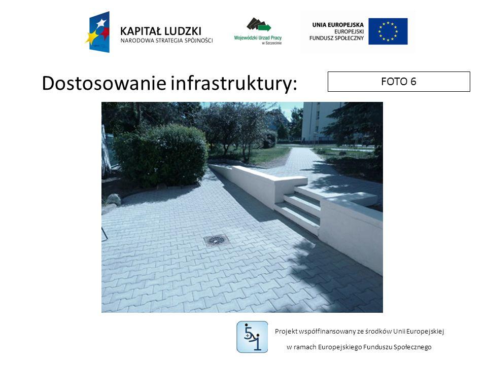 Projekt współfinansowany ze środków Unii Europejskiej w ramach Europejskiego Funduszu Społecznego FOTO 6 Dostosowanie infrastruktury: