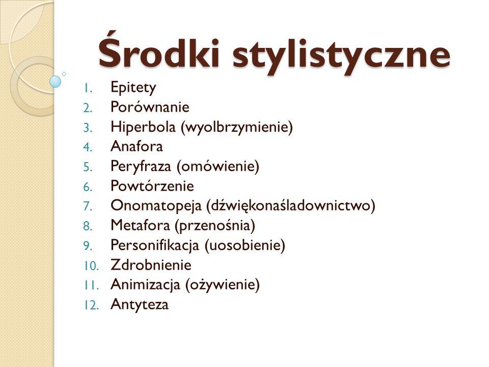 Środki stylistyczne 1.Epitety 2. Porównanie 3. Hiperbola (wyolbrzymienie) 4.