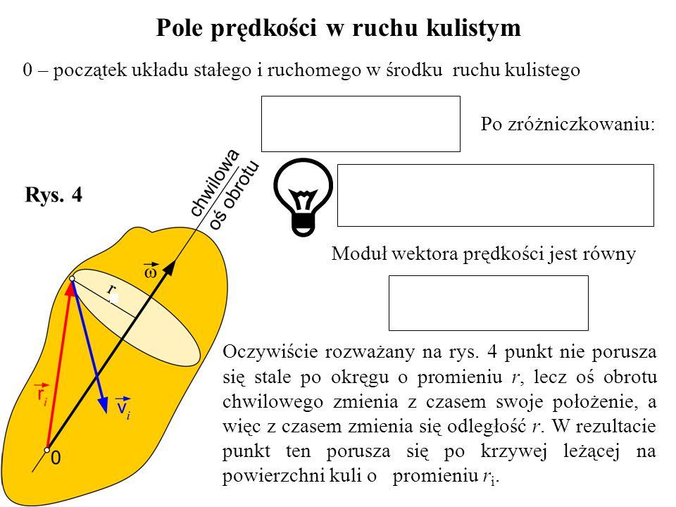 0 – początek układu stałego i ruchomego w środku ruchu kulistego Pole prędkości w ruchu kulistym Po zróżniczkowaniu: Moduł wektora prędkości jest równ