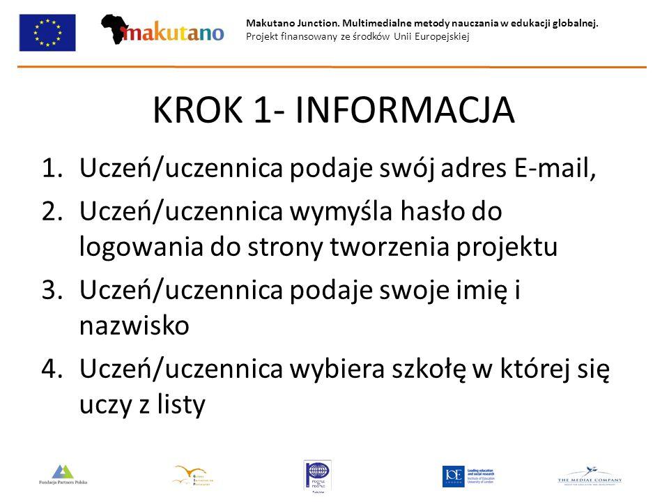 Makutano Junction. Multimedialne metody nauczania w edukacji globalnej. Projekt finansowany ze środków Unii Europejskiej KROK 1- INFORMACJA 1.Uczeń/uc