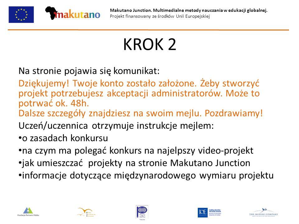 Makutano Junction. Multimedialne metody nauczania w edukacji globalnej. Projekt finansowany ze środków Unii Europejskiej KROK 2 Na stronie pojawia się