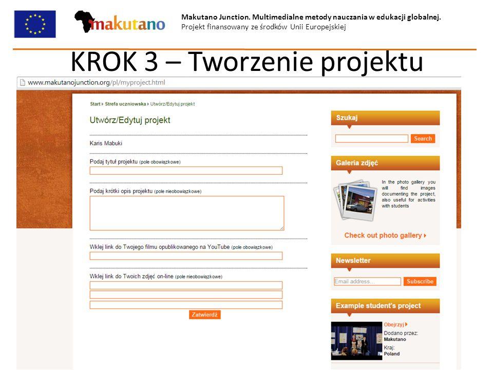 Makutano Junction. Multimedialne metody nauczania w edukacji globalnej. Projekt finansowany ze środków Unii Europejskiej KROK 3 – Tworzenie projektu