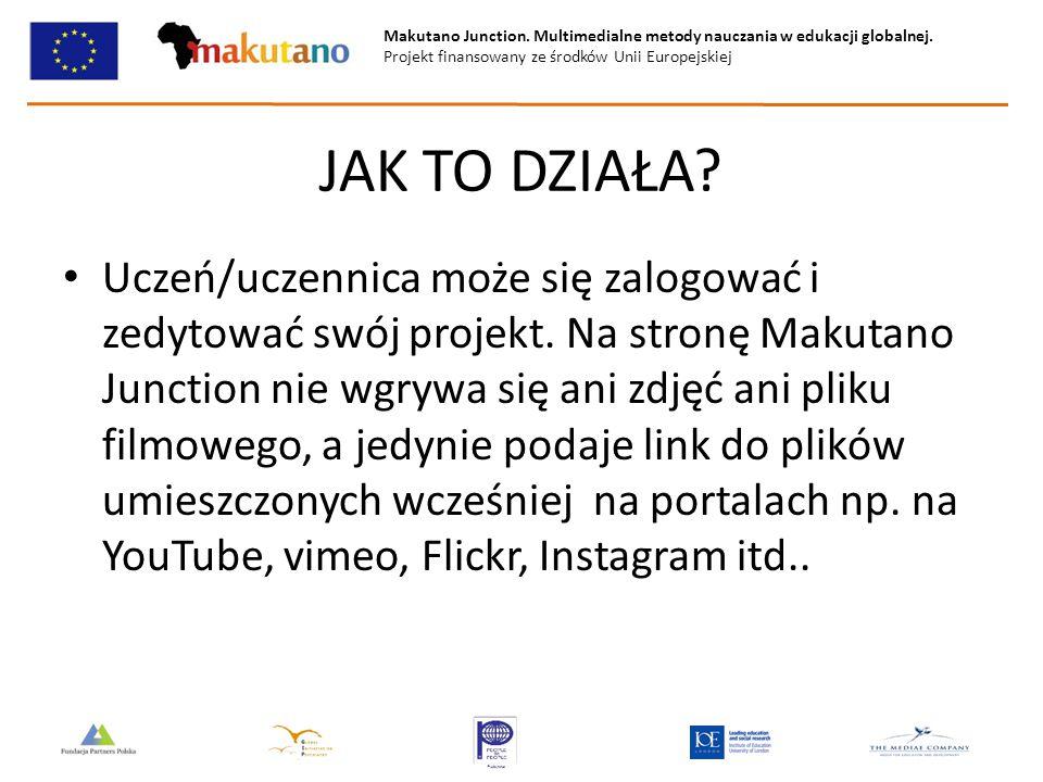 Makutano Junction. Multimedialne metody nauczania w edukacji globalnej. Projekt finansowany ze środków Unii Europejskiej JAK TO DZIAŁA? Uczeń/uczennic