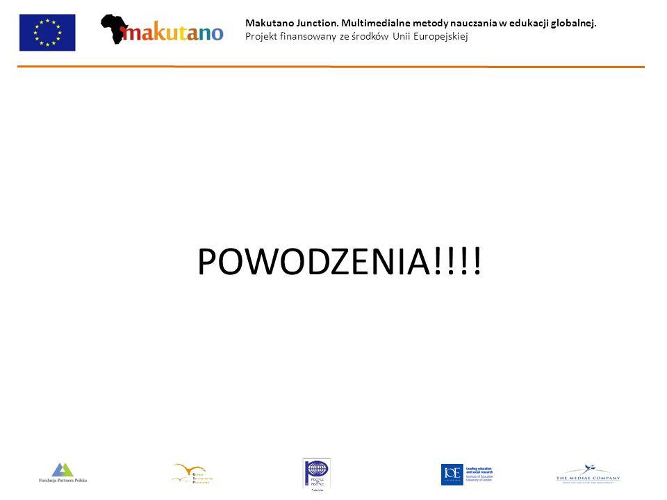 Makutano Junction. Multimedialne metody nauczania w edukacji globalnej. Projekt finansowany ze środków Unii Europejskiej POWODZENIA!!!!