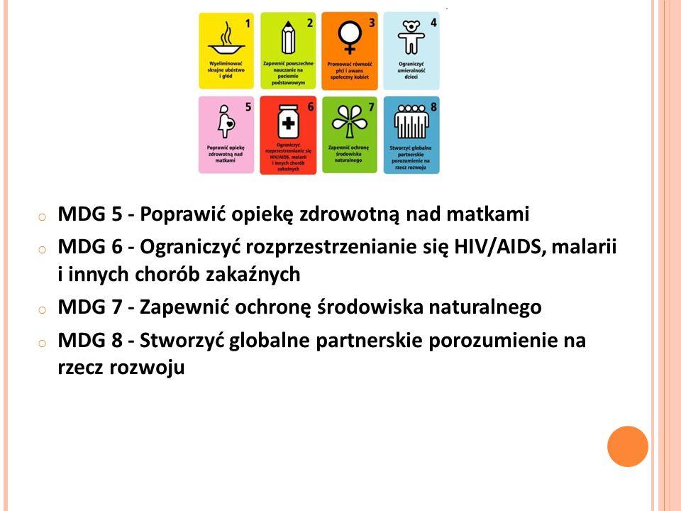 o MDG 5 - Poprawić opiekę zdrowotną nad matkami o MDG 6 - Ograniczyć rozprzestrzenianie się HIV/AIDS, malarii i innych chorób zakaźnych o MDG 7 - Zape