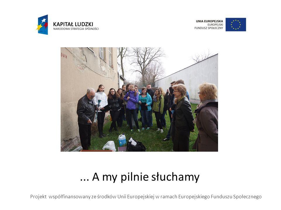 ... A my pilnie słuchamy Projekt współfinansowany ze środków Unii Europejskiej w ramach Europejskiego Funduszu Społecznego