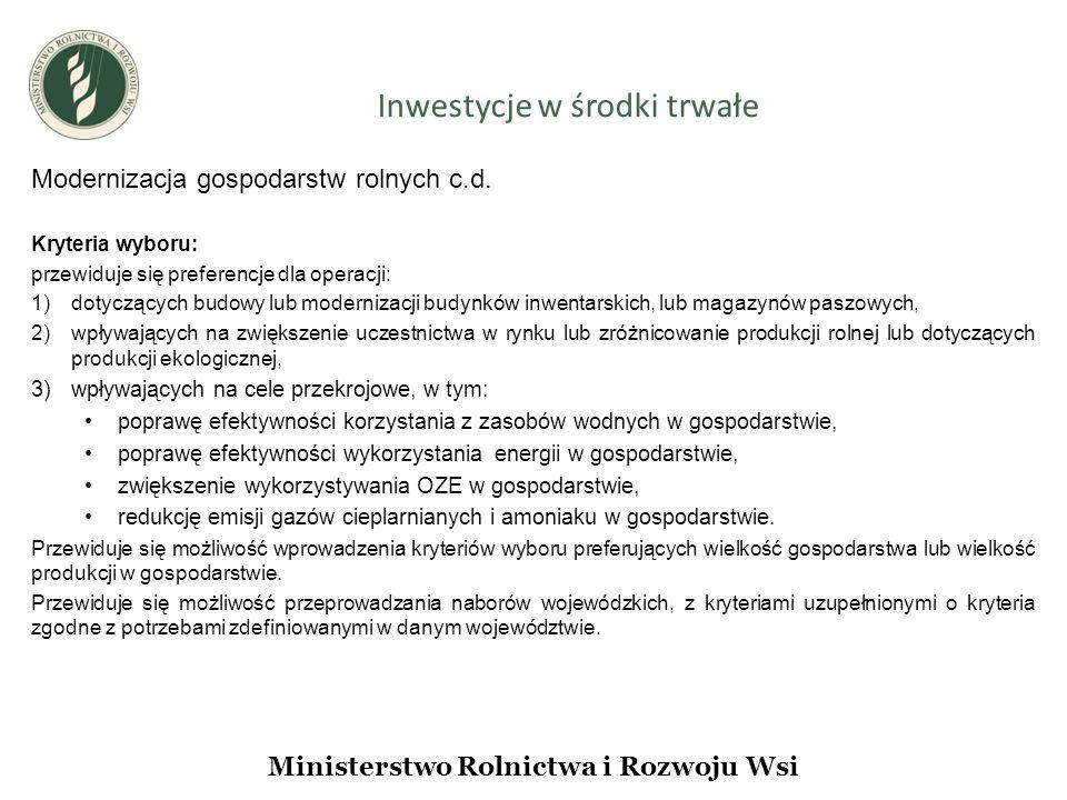 Inwestycje w środki trwałe Ministerstwo Rolnictwa i Rozwoju Wsi Modernizacja gospodarstw rolnych c.d.