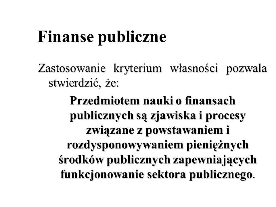 Finanse publiczne Zastosowanie kryterium własności pozwala stwierdzić, że: Przedmiotem nauki o finansach publicznych są zjawiska i procesy związane z