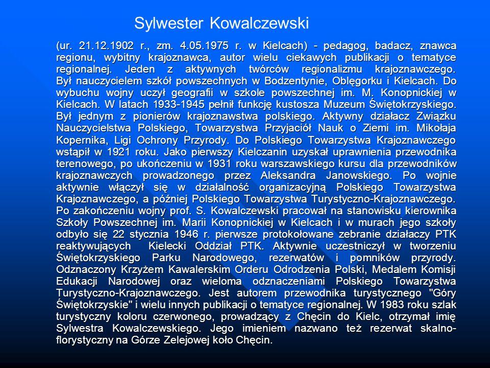 (ur. 21.12.1902 r., zm. 4.05.1975 r. w Kielcach) - pedagog, badacz, znawca regionu, wybitny krajoznawca, autor wielu ciekawych publikacji o tematyce r