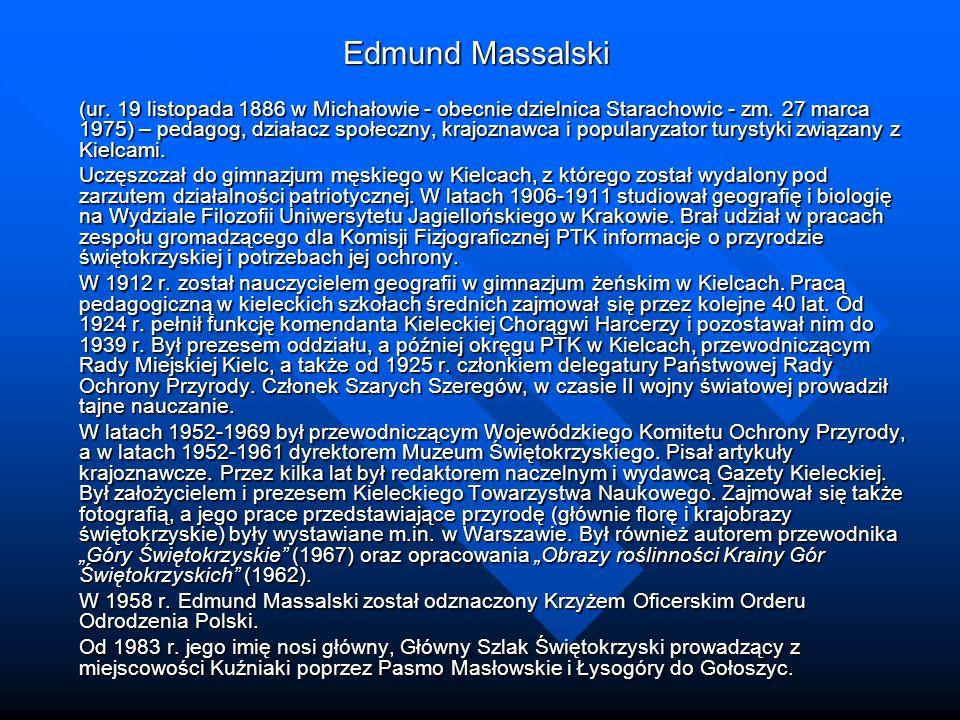 Edmund Massalski (ur. 19 listopada 1886 w Michałowie - obecnie dzielnica Starachowic - zm. 27 marca 1975) – pedagog, działacz społeczny, krajoznawca i