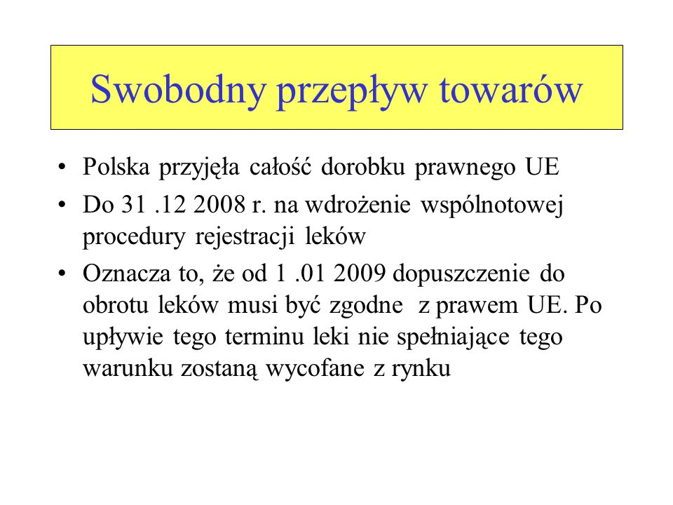 Swobodny przepływ towarów Polska przyjęła całość dorobku prawnego UE Do 31.12 2008 r.