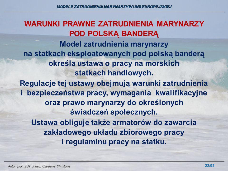 22/93 WARUNKI PRAWNE ZATRUDNIENIA MARYNARZY POD POLSKĄ BANDERĄ Model zatrudnienia marynarzy na statkach eksploatowanych pod polską banderą określa ust