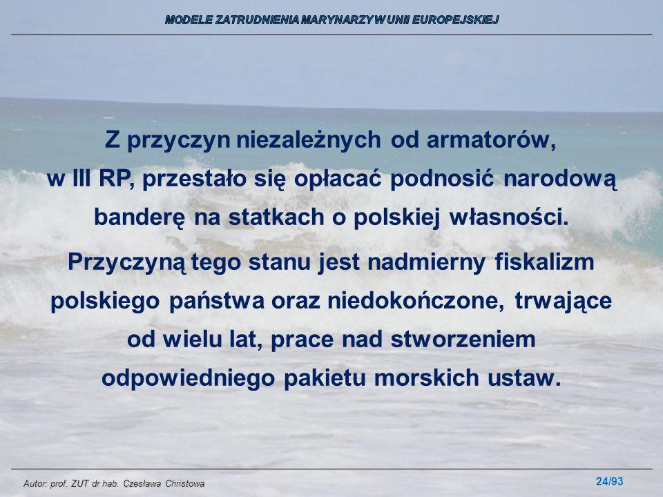 24/93 Z przyczyn niezależnych od armatorów, w III RP, przestało się opłacać podnosić narodową banderę na statkach o polskiej własności. Przyczyną tego