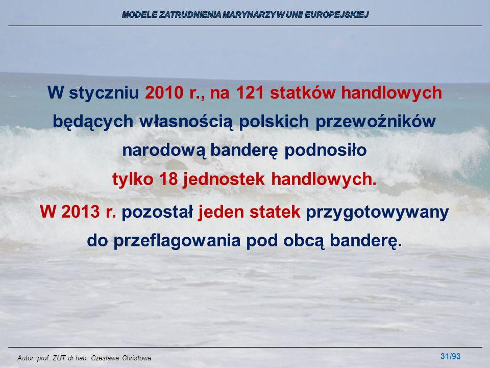 31/93 W styczniu 2010 r., na 121 statków handlowych będących własnością polskich przewoźników narodową banderę podnosiło tylko 18 jednostek handlowych