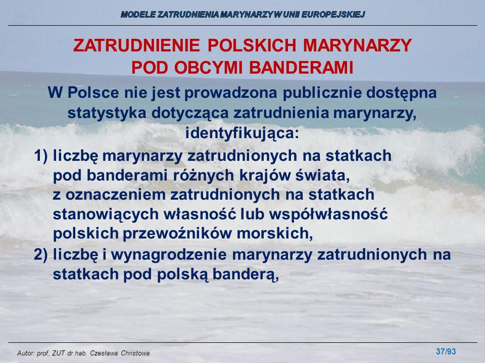 37/93 ZATRUDNIENIE POLSKICH MARYNARZY POD OBCYMI BANDERAMI W Polsce nie jest prowadzona publicznie dostępna statystyka dotycząca zatrudnienia marynarz