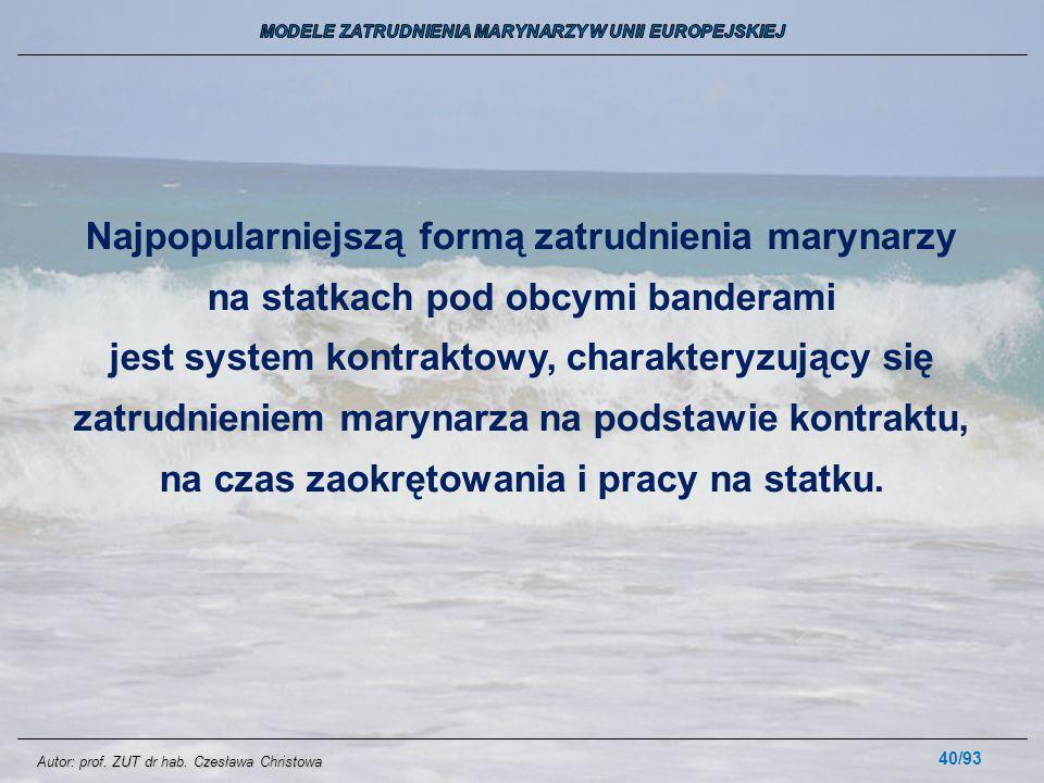 40/93 Najpopularniejszą formą zatrudnienia marynarzy na statkach pod obcymi banderami jest system kontraktowy, charakteryzujący się zatrudnieniem mary