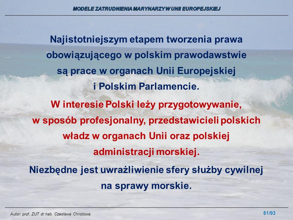 61/93 Najistotniejszym etapem tworzenia prawa obowiązującego w polskim prawodawstwie są prace w organach Unii Europejskiej i Polskim Parlamencie. W in