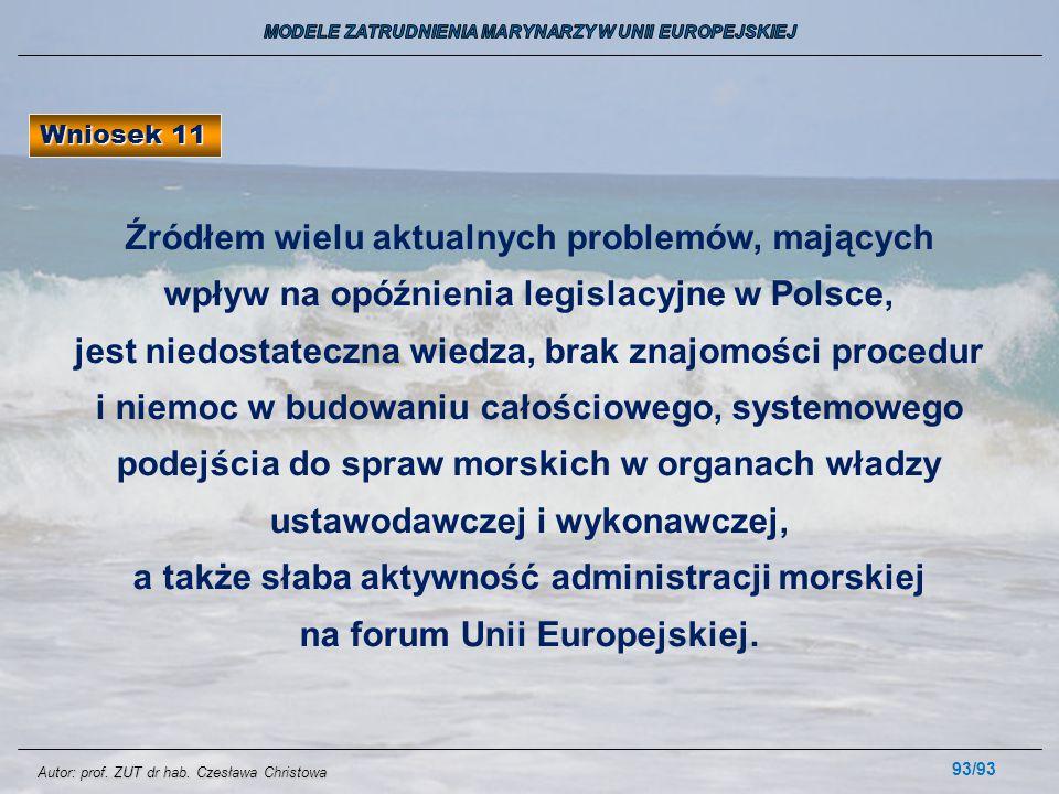 93/93 Wniosek 11 Źródłem wielu aktualnych problemów, mających wpływ na opóźnienia legislacyjne w Polsce, jest niedostateczna wiedza, brak znajomości p