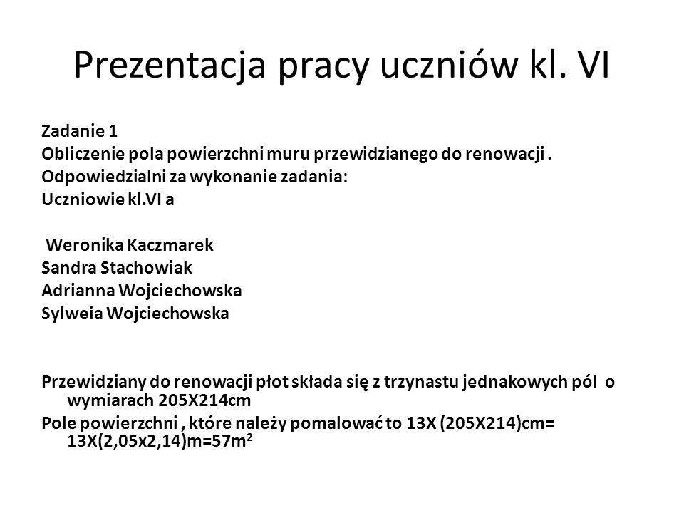 Prezentacja pracy uczniów kl. VI Zadanie 1 Obliczenie pola powierzchni muru przewidzianego do renowacji. Odpowiedzialni za wykonanie zadania: Uczniowi