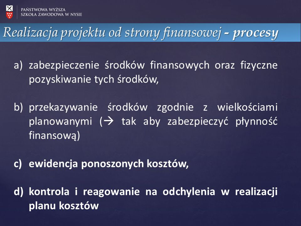 Realizacja projektu od strony finansowej - procesy a)zabezpieczenie środków finansowych oraz fizyczne pozyskiwanie tych środków, b)przekazywanie środk