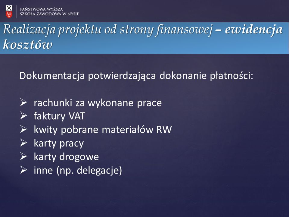 Realizacja projektu od strony finansowej – ewidencja kosztów Dokumentacja potwierdzająca dokonanie płatności:  rachunki za wykonane prace  faktury V