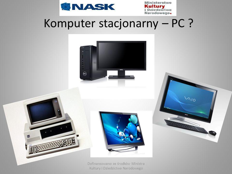 Komputer stacjonarny – PC ? Dofinansowano ze środków Ministra Kultury i Dziedzictwa Narodowego