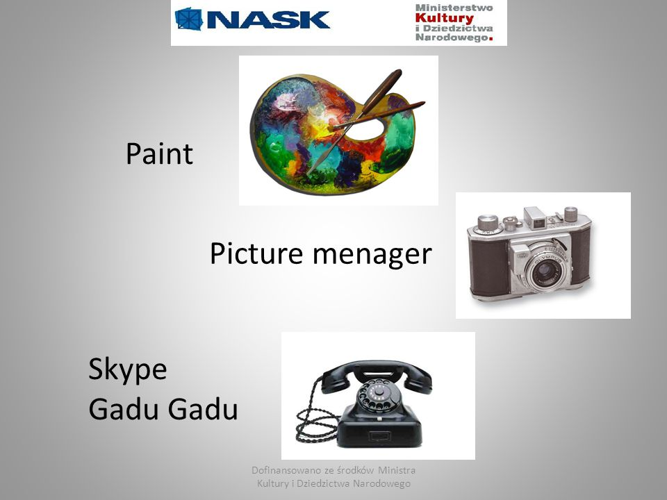 Paint Skype Gadu Picture menager Dofinansowano ze środków Ministra Kultury i Dziedzictwa Narodowego