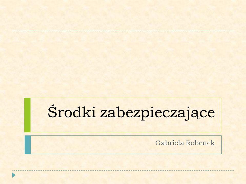 Środki zabezpieczające Gabriela Robenek