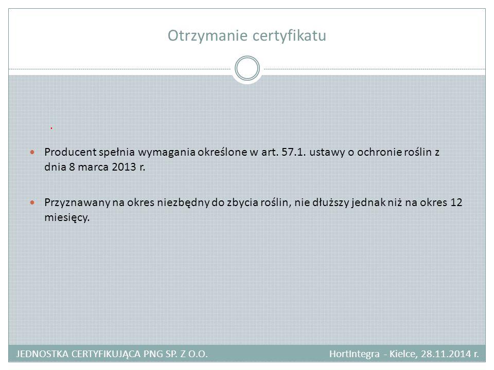 Otrzymanie certyfikatu JEDNOSTKA CERTYFIKUJĄCA PNG SP. Z O.O. HortIntegra - Kielce, 28.11.2014 r.. Producent spełnia wymagania określone w art. 57.1.