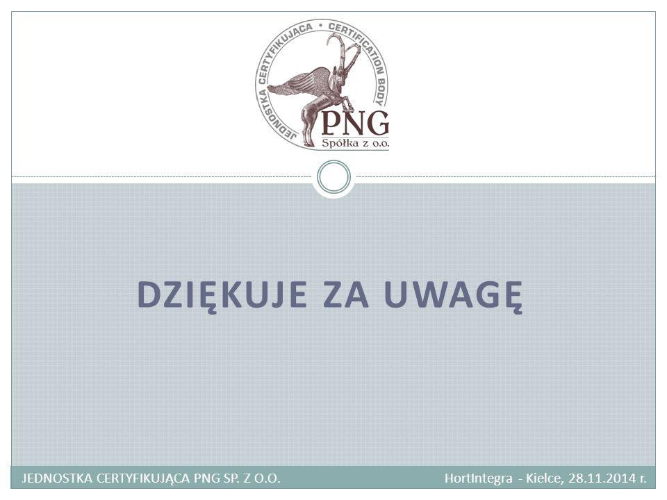 DZIĘKUJE ZA UWAGĘ JEDNOSTKA CERTYFIKUJĄCA PNG SP. Z O.O. HortIntegra - Kielce, 28.11.2014 r.
