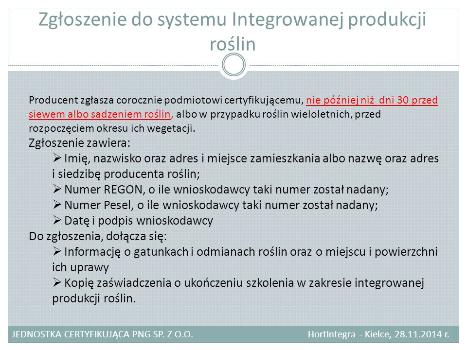 Zgłoszenie do systemu Integrowanej produkcji roślin JEDNOSTKA CERTYFIKUJĄCA PNG SP. Z O.O. HortIntegra - Kielce, 28.11.2014 r. Producent zgłasza coroc