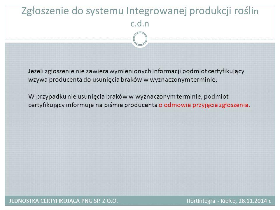 Zgłoszenie do systemu Integrowanej produkcji rośli n c.d.n JEDNOSTKA CERTYFIKUJĄCA PNG SP. Z O.O. HortIntegra - Kielce, 28.11.2014 r. Jeżeli zgłoszeni