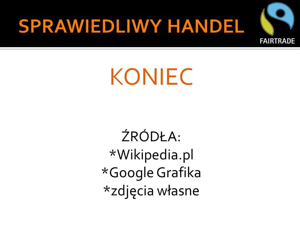 KONIEC ŹRÓDŁA: *Wikipedia.pl *Google Grafika *zdjęcia własne