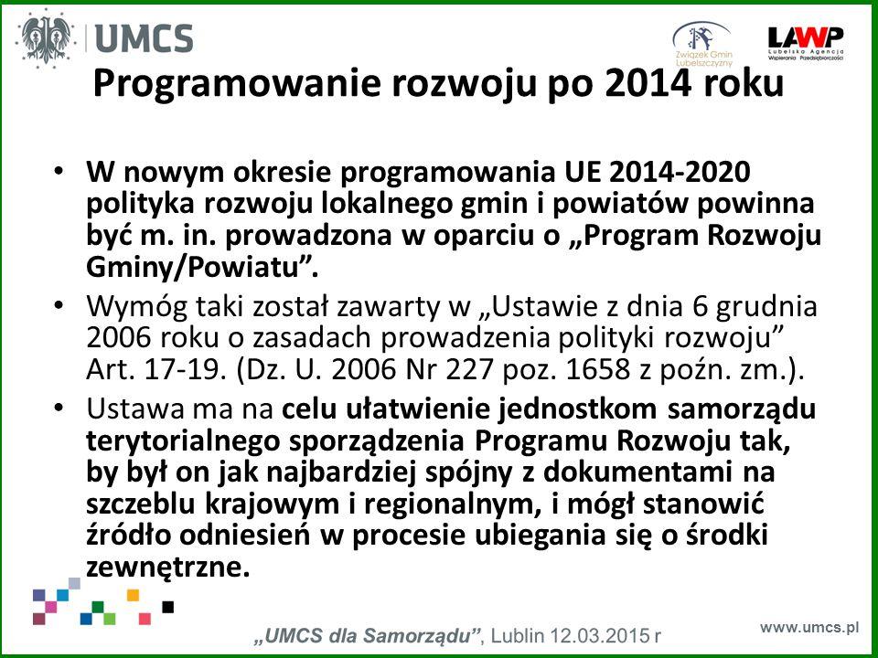 www.umcs.pl Programowanie rozwoju po 2014 roku W nowym okresie programowania UE 2014-2020 polityka rozwoju lokalnego gmin i powiatów powinna być m.